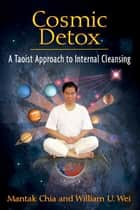 Cosmic Detox ebook by Mantak Chia,William U. Wei