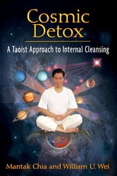 Cosmic Detox - A Taoist Approach to Internal Cleansing ebook by Mantak Chia,William U. Wei
