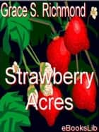 Strawberry Acres ebook by Grace S. Richmond