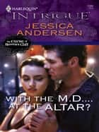 With the M.D....at the Altar? ebook by Jessica Andersen