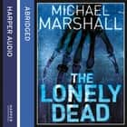 The Lonely Dead (The Straw Men Trilogy, Book 2) audiobook by Michael Marshall, Kati Nicholl