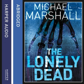 The Lonely Dead (The Straw Men Trilogy, Book 2) audiobook by Michael Marshall,Kati Nicholl