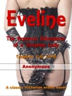 Eveline - The Amorous Adventures of a Victorian Lady ebook by Anonymous