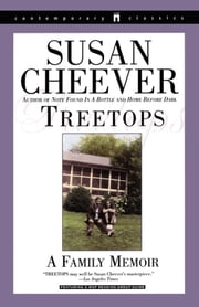 Treetops - A Memoir About Raising Wonderful Children in an Imperfect World ebook by Susan Cheever