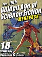 The 16th Golden Age of Science Fiction MEGAPACK ®: 18 Stories by William C. Gault ebook by