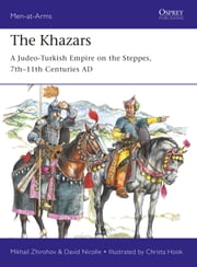 The Khazars - A Judeo-Turkish Empire on the Steppes, 7th–11th Centuries AD ebook by Mikhail Zhirohov, Christa Hook, Dr David Nicolle