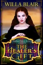 The Healer's Gift ebook by Willa Blair