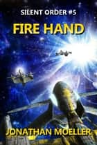 Silent Order: Fire Hand ebook by Jonathan Moeller