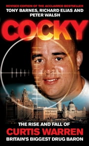 Cocky - The Rise and Fall of Curtis Warren, Britain's Biggest Drugs Baron ebook by Tony Barnes, Richard Elias, Peter Walsh