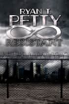 Resistant ebook by Ryan T. Petty