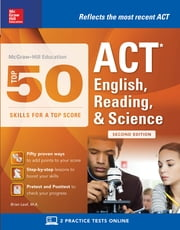 McGraw-Hill Education: Top 50 ACT English, Reading, and Science Skills for a Top Score, Second Edition ebook by Brian Leaf