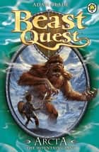 Beast Quest: Arcta the Mountain Giant - Series 1 Book 3 ebook by Adam Blade