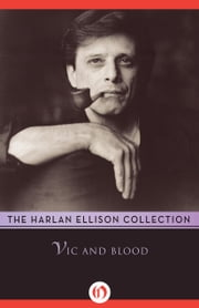 Vic and Blood ebook by Harlan Ellison