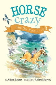 The Sea Rescue - Horse Crazy Book 3 ebook by Roland Harvey,Alison Lester,Roland Harvey