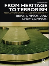From Heritage to Terrorism - Regulating Tourism in an Age of Uncertainty ebook by Brian Simpson,Cheryl Simpson
