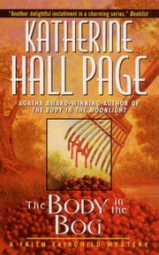 The Body In The Bog - A Faith Fairchild Mystery ebook by Katherine Hall Page