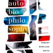 AutoBioPhilosophy: An intimate story of what it means to be human audiobook by Robert Rowland Smith