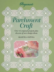 Pergamano Parchment Craft: Over 15 Original Projects Plus Dozens of New Design Ideas ebook by Martha Ospina