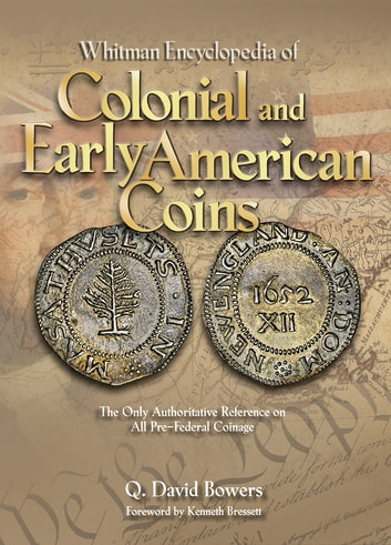 Whitman Encyclopedia of Colonial and Early American Coins ebook by Q. David Bowers