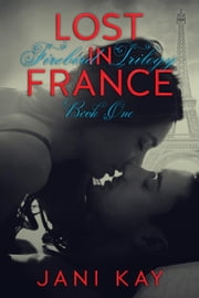 Lost In France - Jani Kay - Firebird Trilogy, #1 ebook by Jani Kay