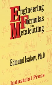 Engineering Formulas for Metalcutting ebook by Edmund Isakov