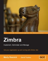 Zimbra: Implement, Administer and Manage ebook by David Touitou, Marty Resnick