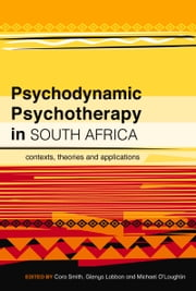 Psychodynamic Psychotherapy in South Africa - Contexts, Theories and Applications ebook by Cora Smith,Glenys Lobban,Michael O'Loughlin