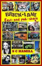 Brick Lane. East-End Pub-Share. ebook by S C Hamill