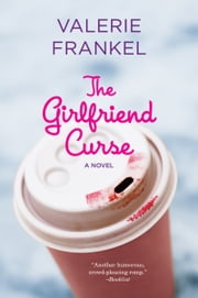 The Girlfriend Curse ebook by Valerie Frankel