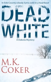 Dead White: A Dakota Mystery ebook by M.K. Coker