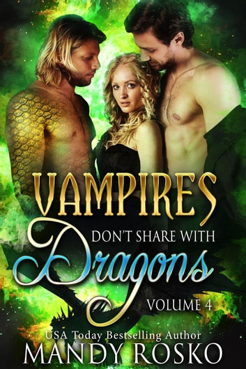 Vampires Don't Share With Dragons Volume 4 - Vampires Don't Share With Dragons ebook by Mandy Rosko