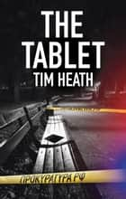The Tablet ebook by Tim Heath