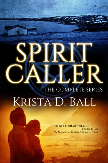 Spirit Caller: The Complete Series ebook by Krista D. Ball