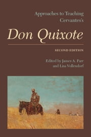 Approaches to Teaching Cervantes's Don Quixote ebook by James A. Parr,Lisa Vollendorf
