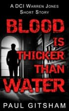 Blood Is Thicker Than Water (DCI Warren Jones crime series) ebook by Paul Gitsham