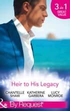 Heir To His Legacy: His Unexpected Legacy / His Instant Heir / One Night Heir (Mills & Boon By Request) 電子書籍 by Chantelle Shaw, Katherine Garbera, Lucy Monroe