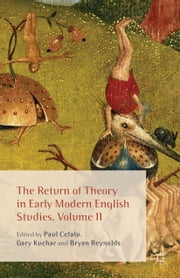 The Return of Theory in Early Modern English Studies, Volume II ebook by P. Cefalu, G. Kuchar, B. Reynolds