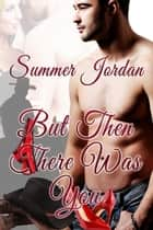 But Then There Was You ebook by Summer Jordan