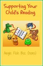 Supporting Your Child's Reading ebook by Angie Fish
