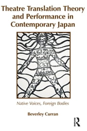 Theatre Translation Theory and Performance in Contemporary Japan - Native Voices Foreign Bodies ebook by Beverley Curran