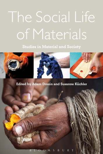 The Social Life of Materials - Studies in Materials and Society ebook by