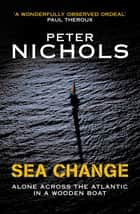 Sea Change - Alone Across the Atlantic in a Wooden Boat ebook by Peter Nichols