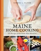 Maine Home Cooking ebook by Sandra Oliver