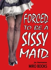 Forced to be a Sissy Maid ebook by Jo Santana