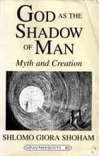 God in the Shadow of Man ebook by Shlomo Giora Shoham