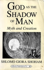 God in the Shadow of Man - Myth and Creation ebook by Shlomo Giora Shoham