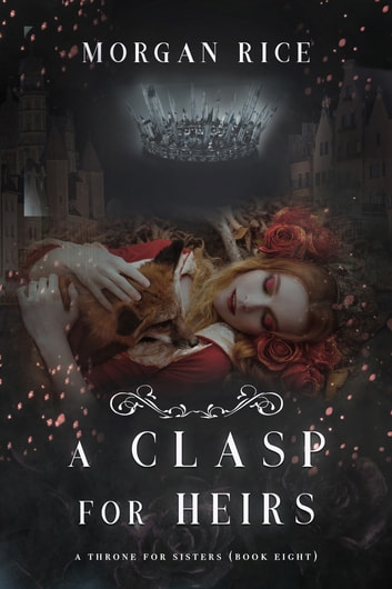 A Clasp for Heirs (A Throne for Sisters—Book Eight) ebook by Morgan Rice