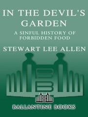 In the Devil's Garden - A Sinful History of Forbidden Food ebook by Stewart Lee Allen