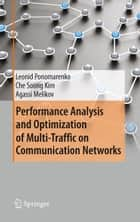 Performance Analysis and Optimization of Multi-Traffic on Communication Networks ebook by Leonid Ponomarenko,Che Soong Kim,Agassi Melikov