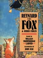 Reynard the Fox and Other Fables ebook by John Rae, W. T. Larned, Jean de La Fontaine